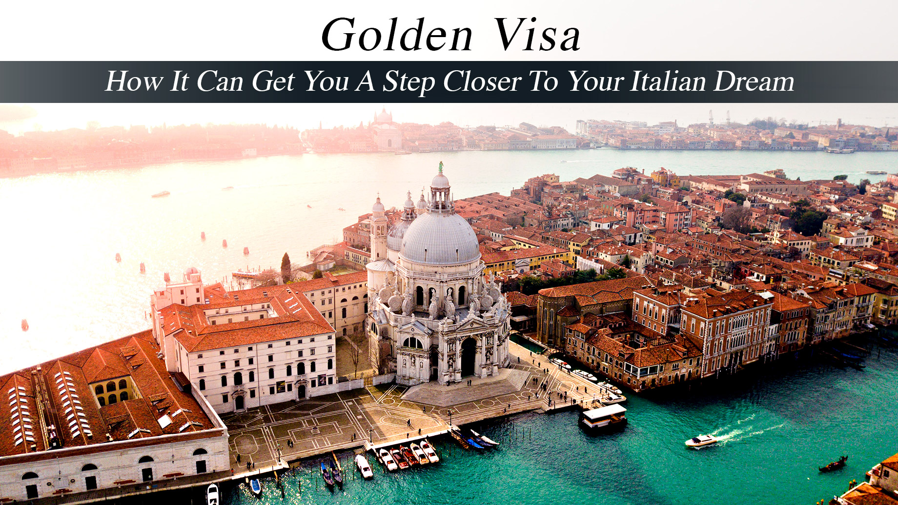 Golden Visa - How It Can Get You A Step Closer To Your Italian Dream