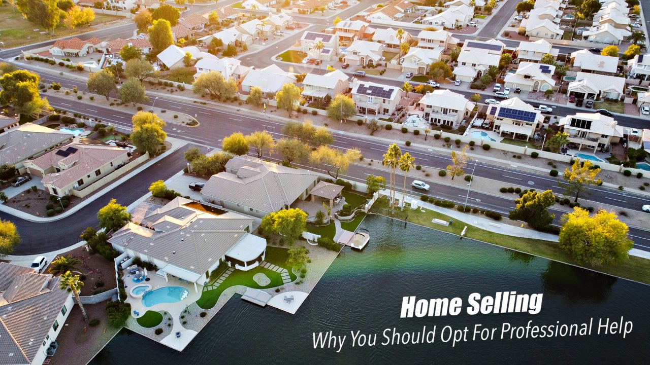 Home Selling – Why You Should Opt For Professional Help