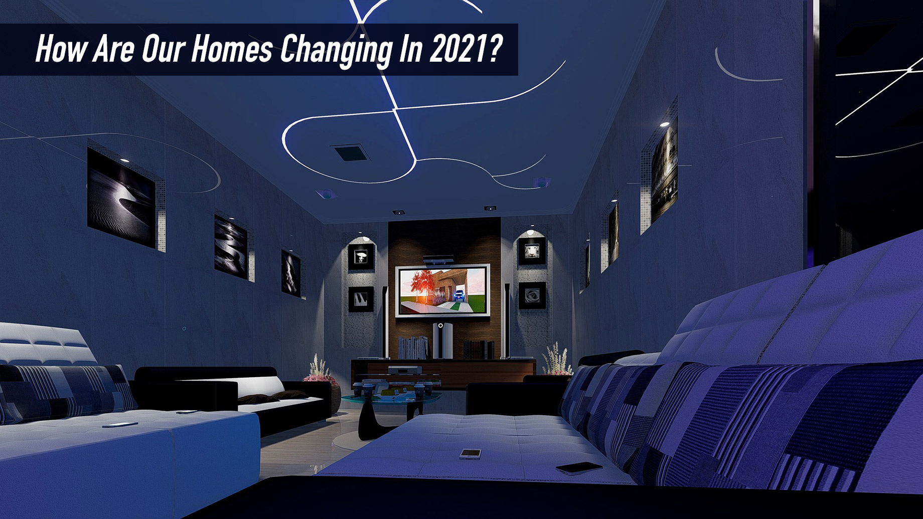 How Are Our Homes Changing In 2021?
