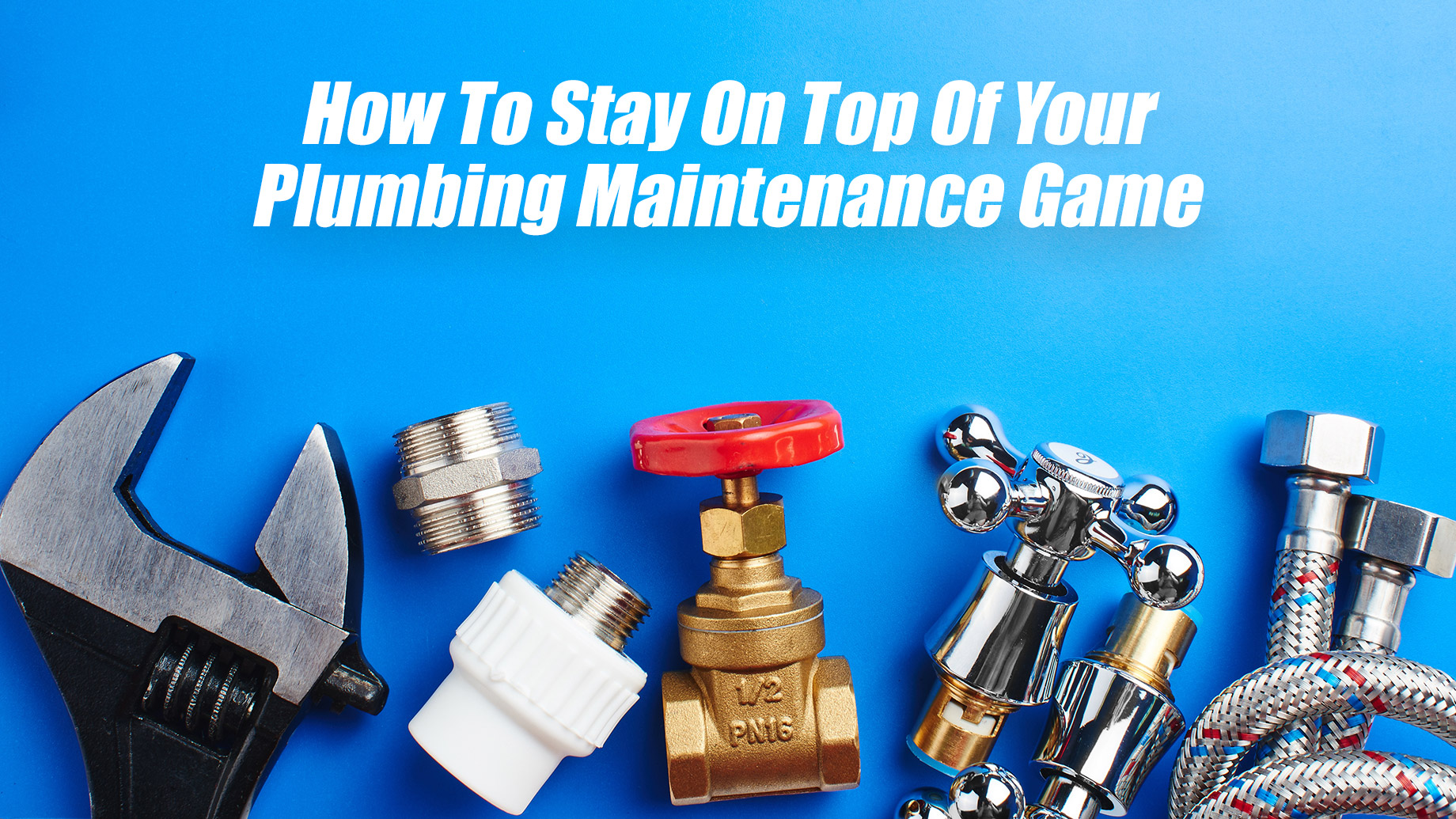 How To Stay On Top Of Your Plumbing Maintenance Game