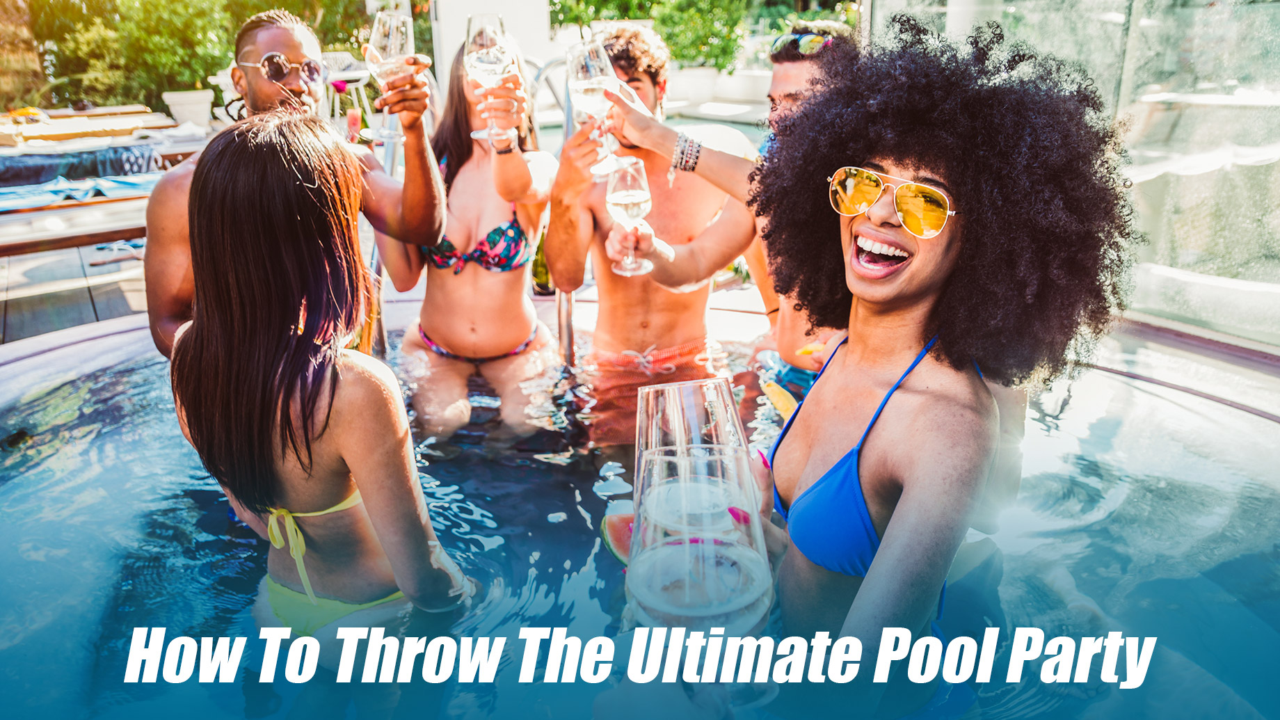 How To Throw The Ultimate Pool Party