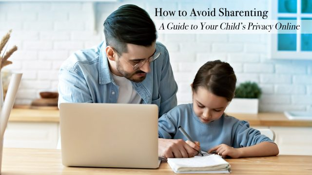 How to Avoid Sharenting - A Guide to Your Child's Privacy Online