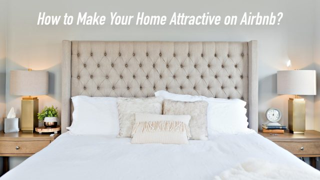 How to Make Your Home Attractive on Airbnb?