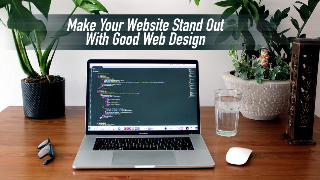 Make Your Website Stand Out With Good Web Design