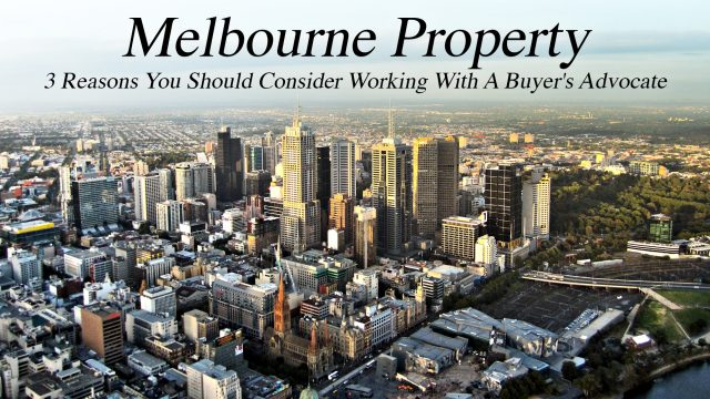 Melbourne Property - 3 Reasons You Should Consider Working With A Buyer's Advocate