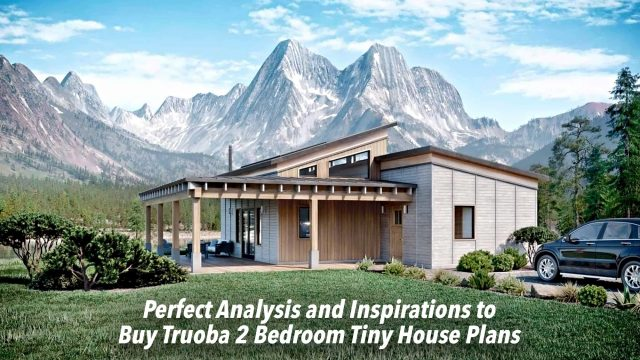 Perfect Analysis and Inspirations to Buy Truoba 2 Bedroom Tiny House Plans