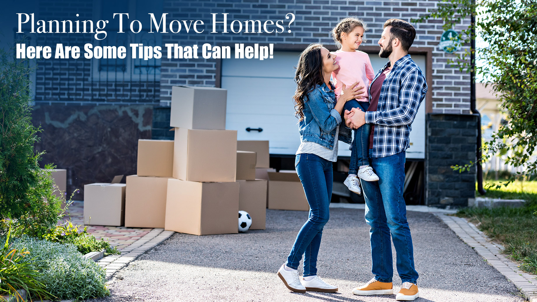 Planning To Move Homes? Here Are Some Tips That Can Help!