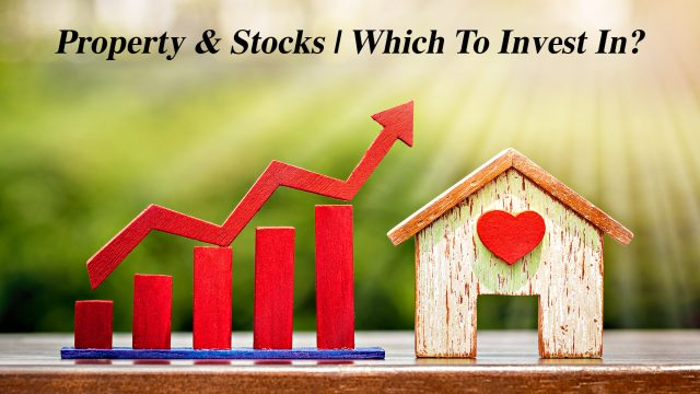 Property & Stocks - Which To Invest In?