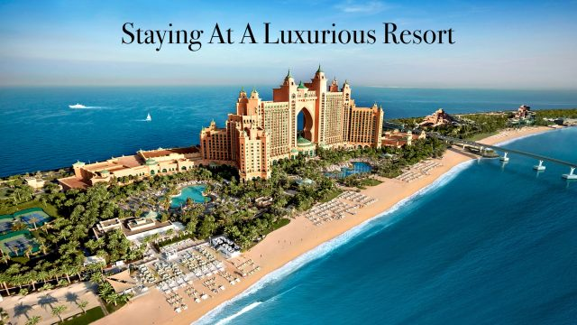 Staying At A Luxurious Resort - What To Expect
