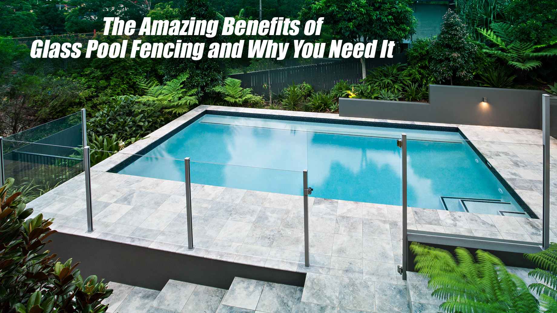 The Amazing Benefits of Glass Pool Fencing and Why You Need It