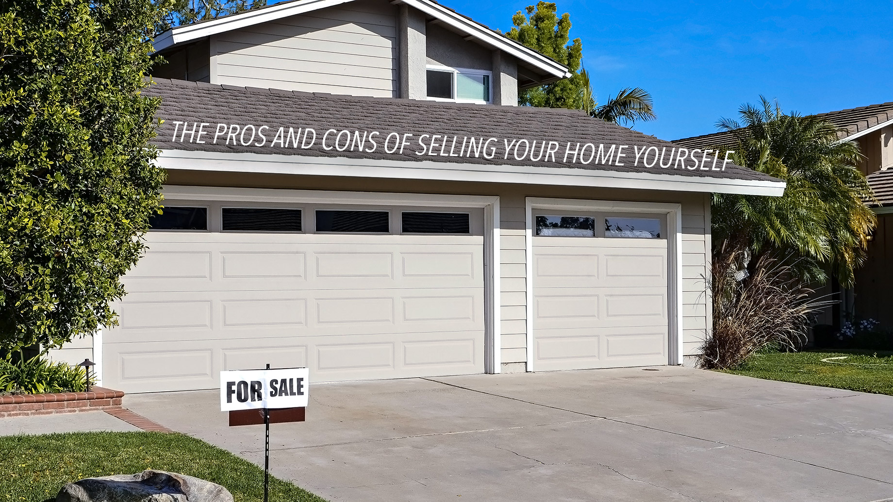 The Pros and Cons of Selling Your Home Yourself