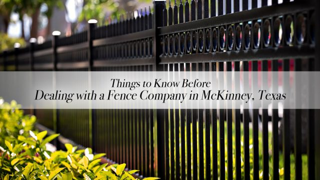 Things to Know Before Dealing with a Fence Company in McKinney, Texas