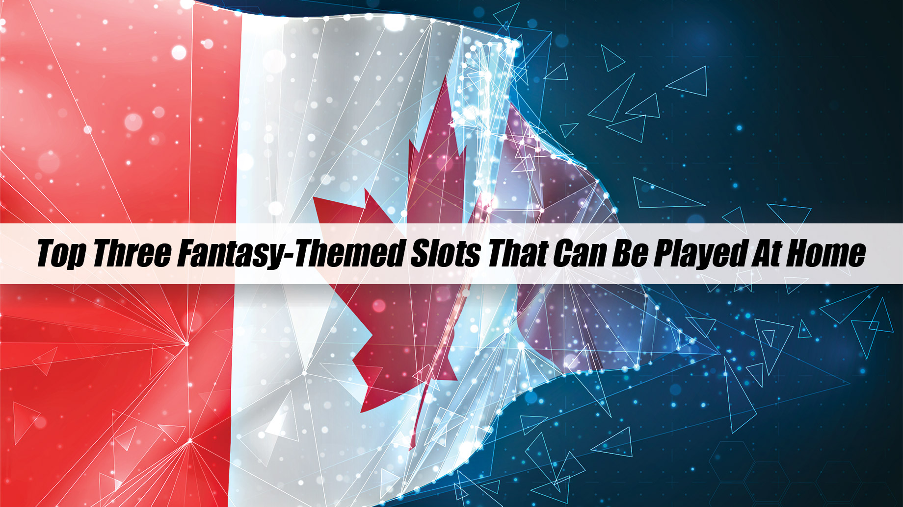 Top Three Fantasy-Themed Slots That Can Be Played At Home In Canada