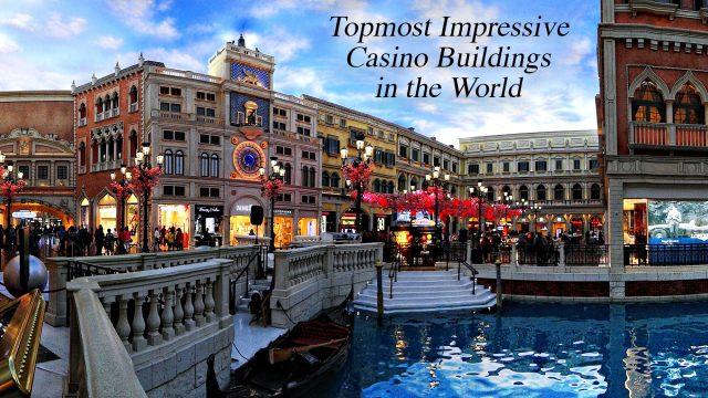 Topmost Impressive Casino Buildings in the World