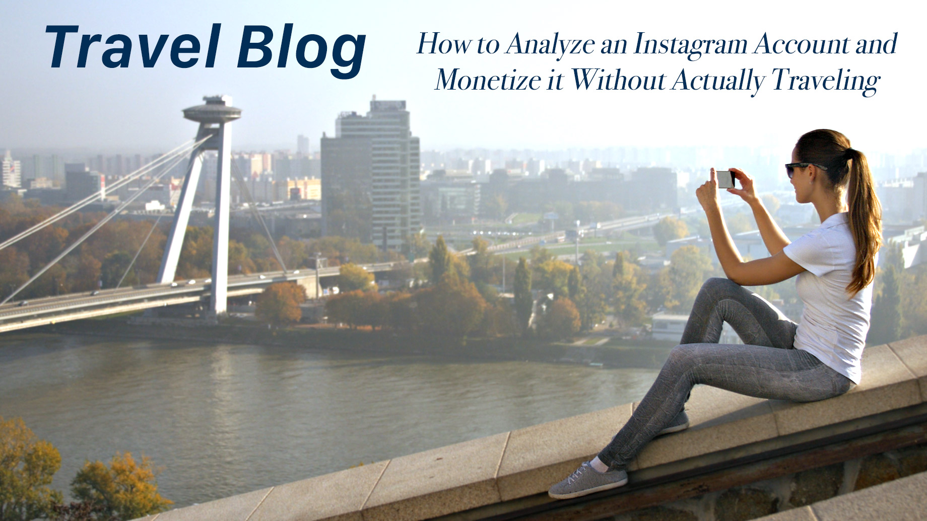 Travel Blog – How to Analyze an Instagram Account and Monetize it Without Actually Traveling