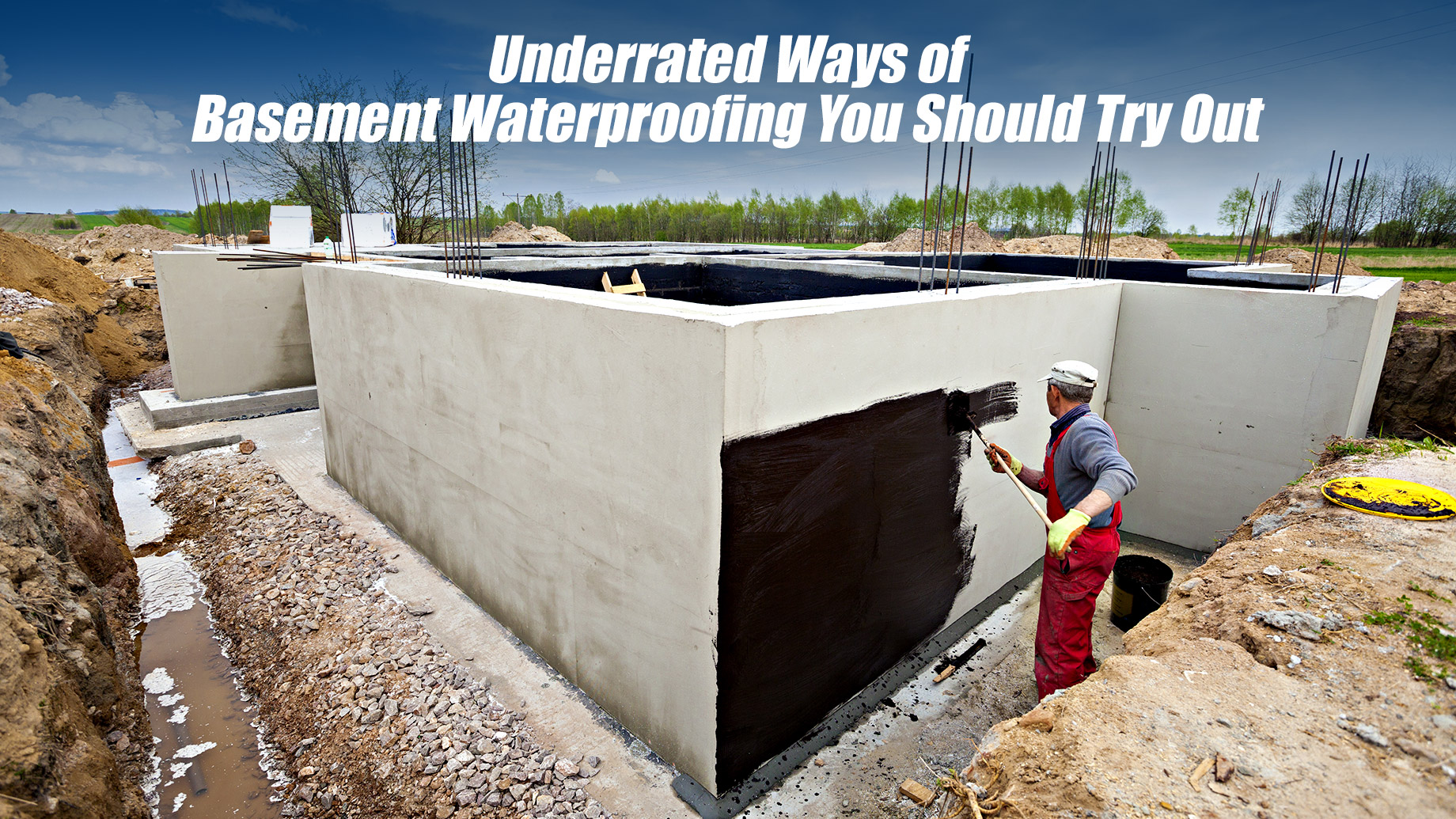 Underrated Ways of Basement Waterproofing You Should Try Out