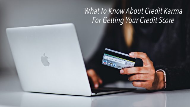 What To Know About Credit Karma For Getting Your Credit Score
