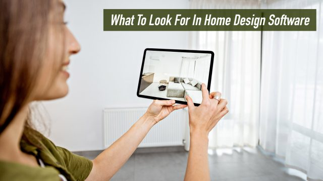 What To Look For In Home Design Software