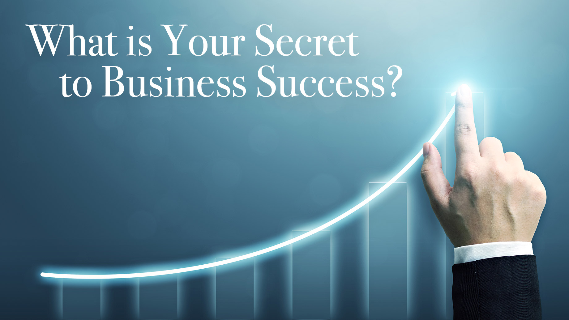 What is Your Secret to Business Success?