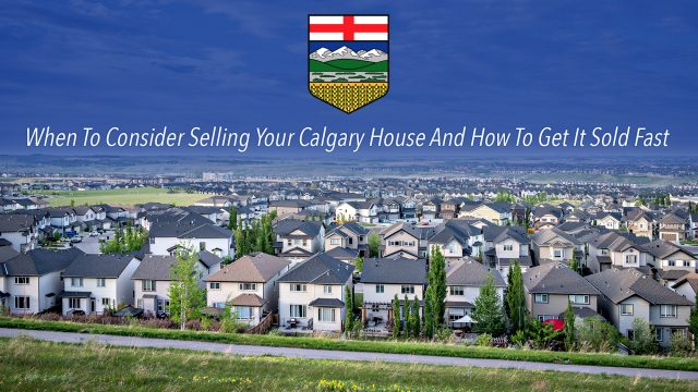 When To Consider Selling Your Calgary House And How To Get It Sold Fast