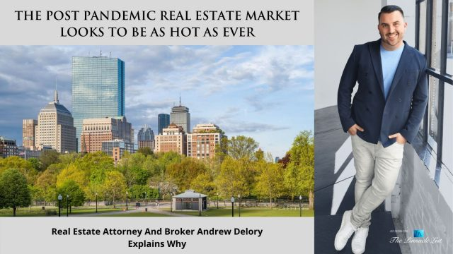 The Post Pandemic Real Estate Market Looks To Be As Hot As Ever - Real Estate Attorney And Broker Andrew Delory Explains Why