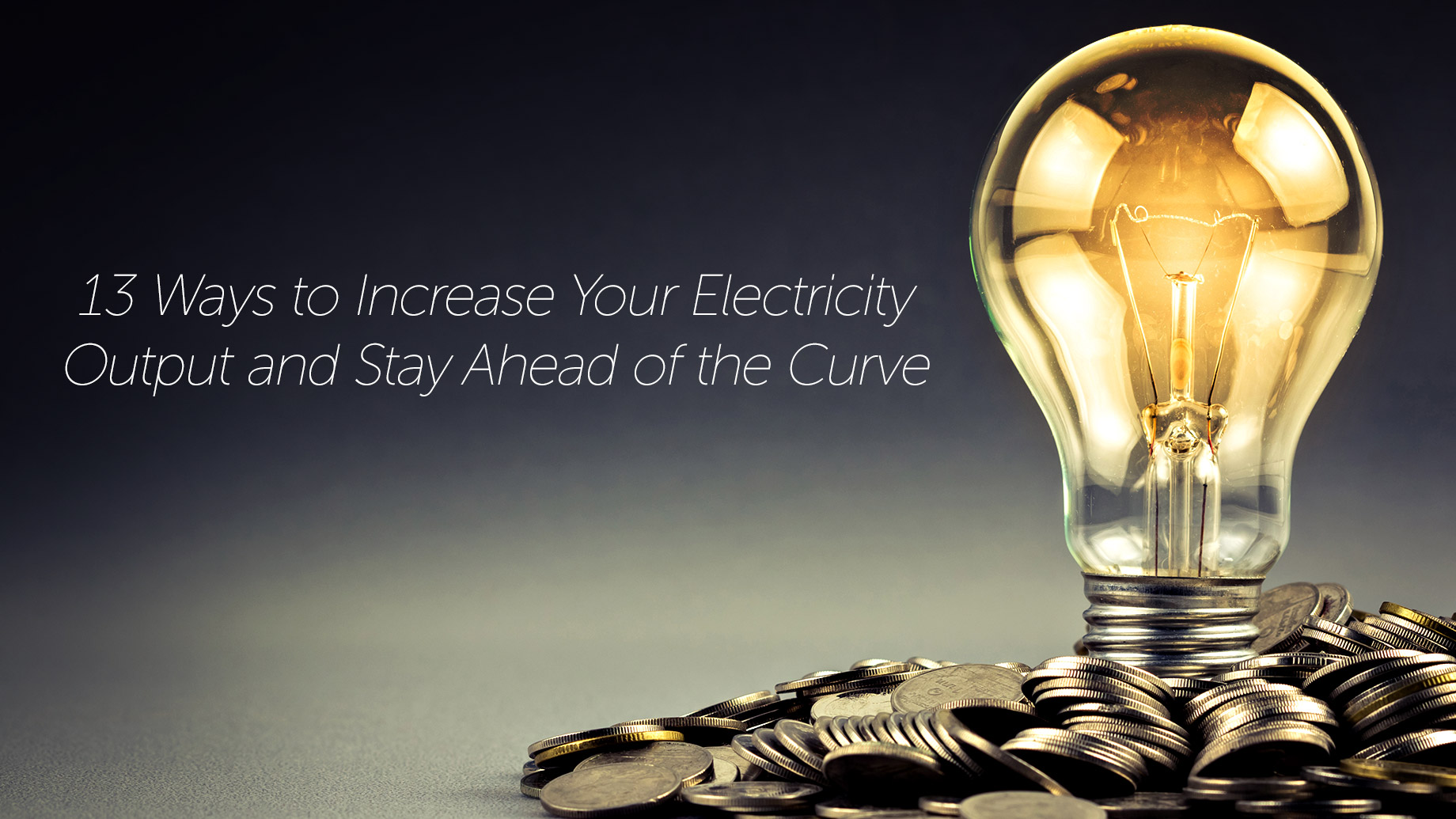 13 Ways to Increase Your Electricity Output and Stay Ahead of the Curve