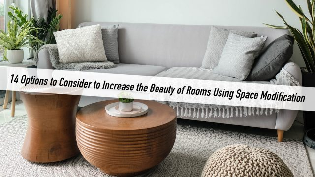 14 Options to Consider to Increase the Beauty of Rooms Using Space Modification