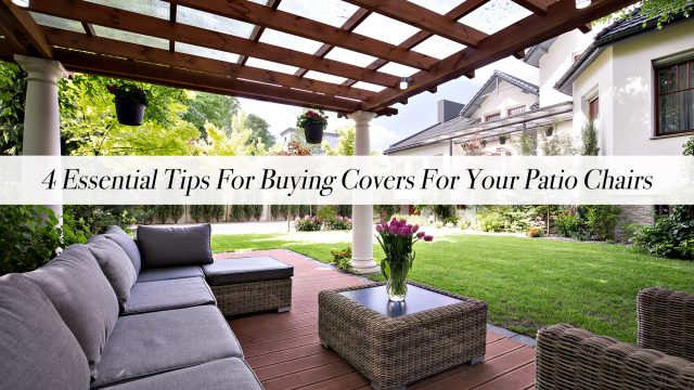 4 Essential Tips For Buying Covers For Your Patio Chairs