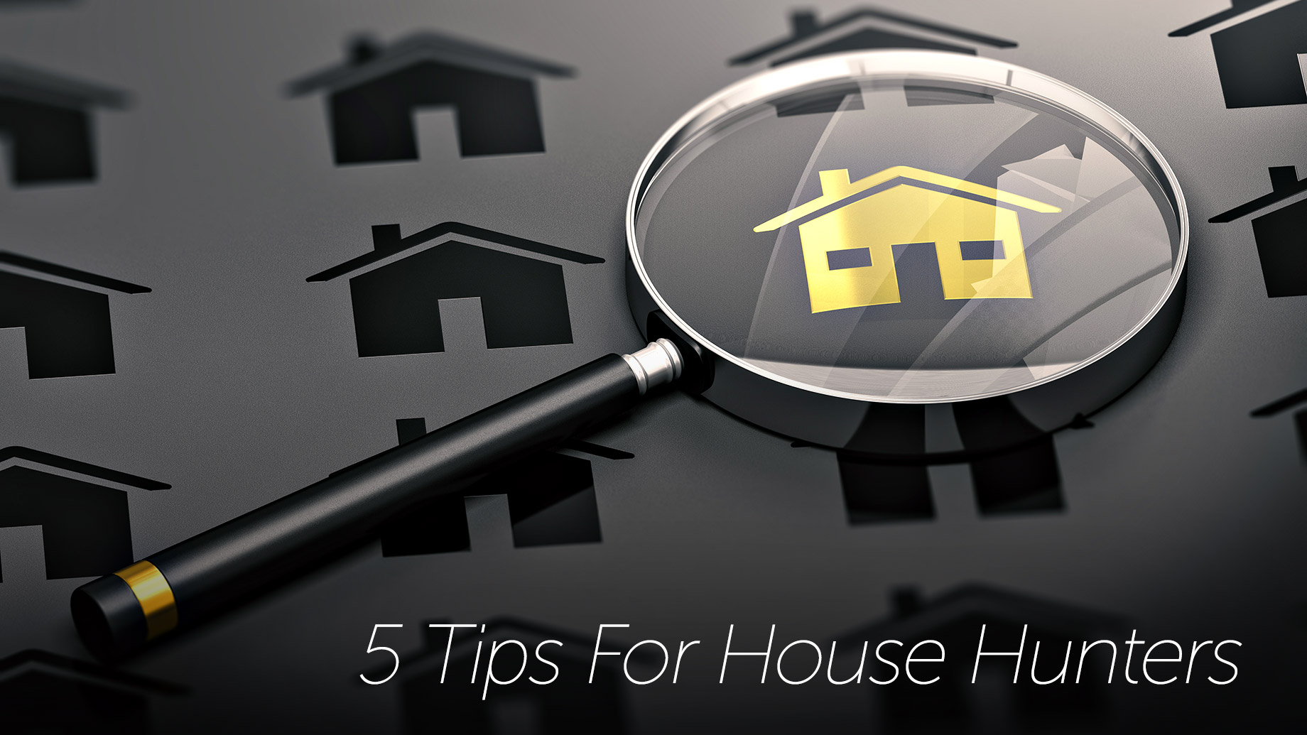 5 Tips For House Hunters