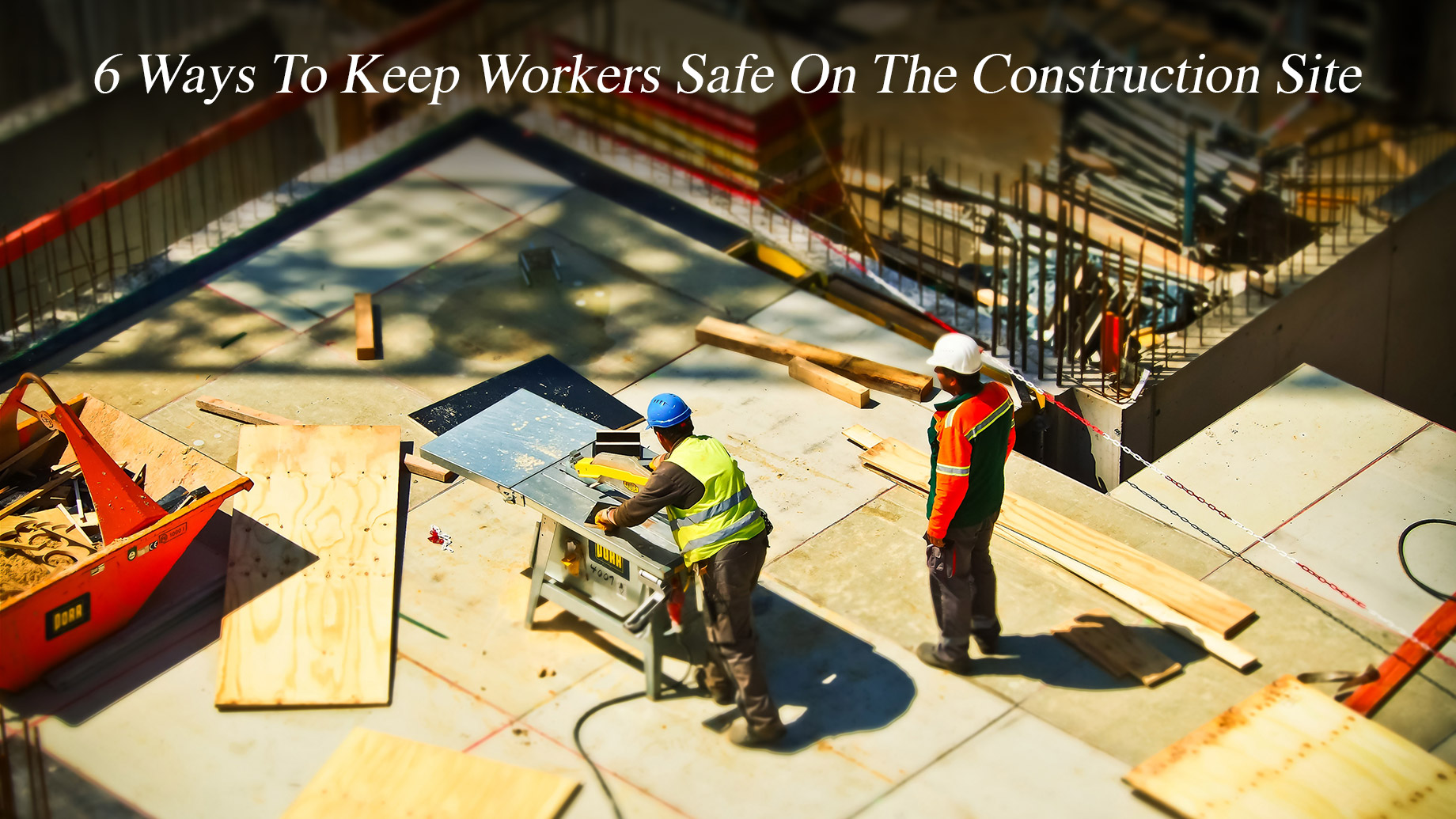 6 Ways To Keep Workers Safe On The Construction Site