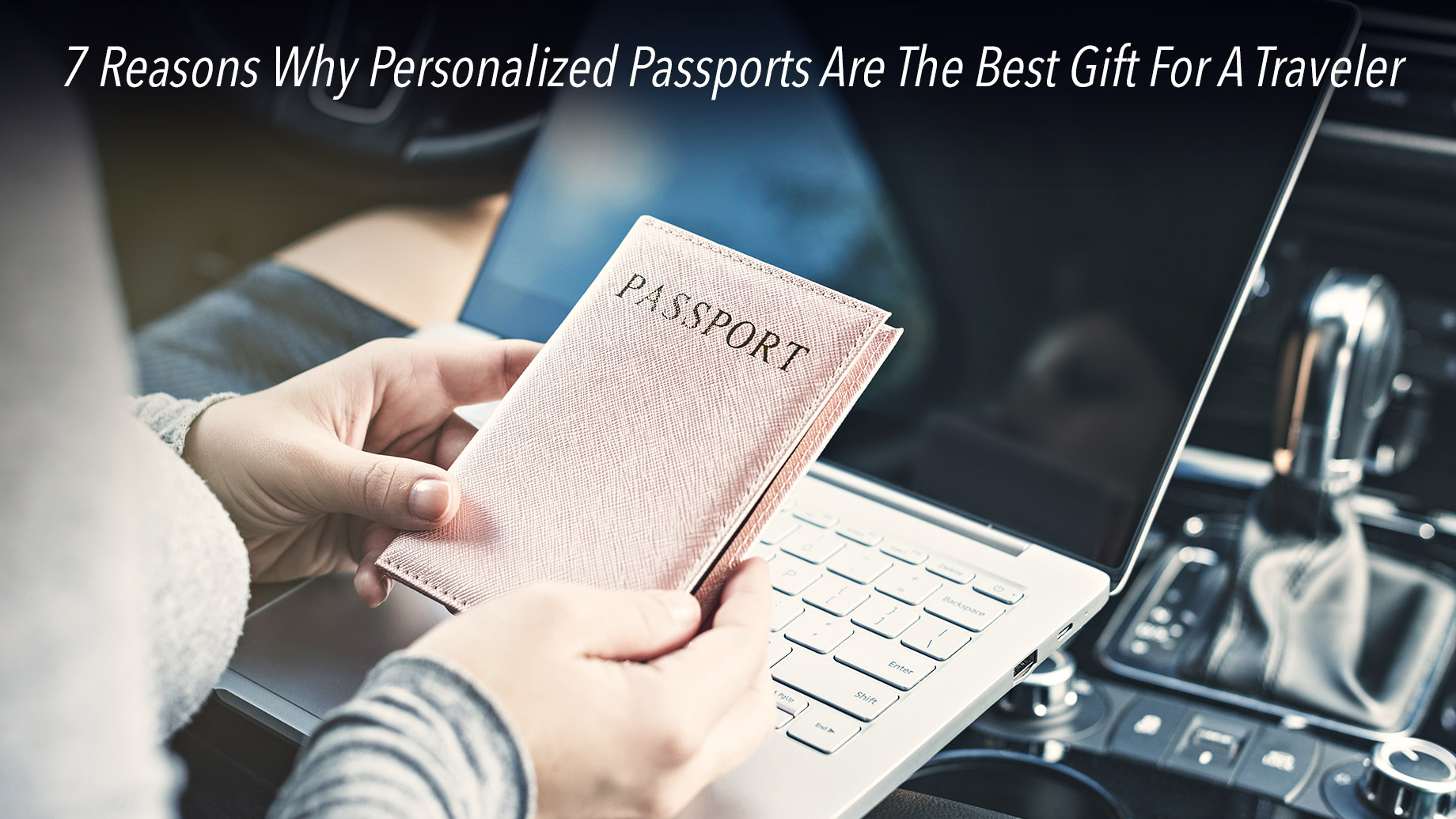 7 Reasons Why Personalized Passports Are The Best Gift For A Traveler