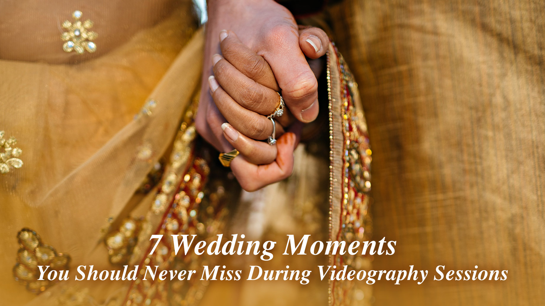 7 Wedding Moments You Should Never Miss During Videography Sessions