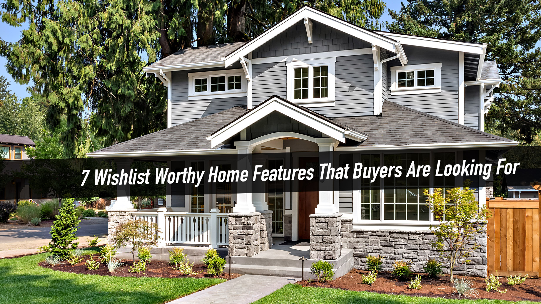 7 Wishlist Worthy Home Features That Buyers Are Looking For