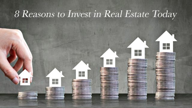 8 Reasons to Invest in Real Estate Today