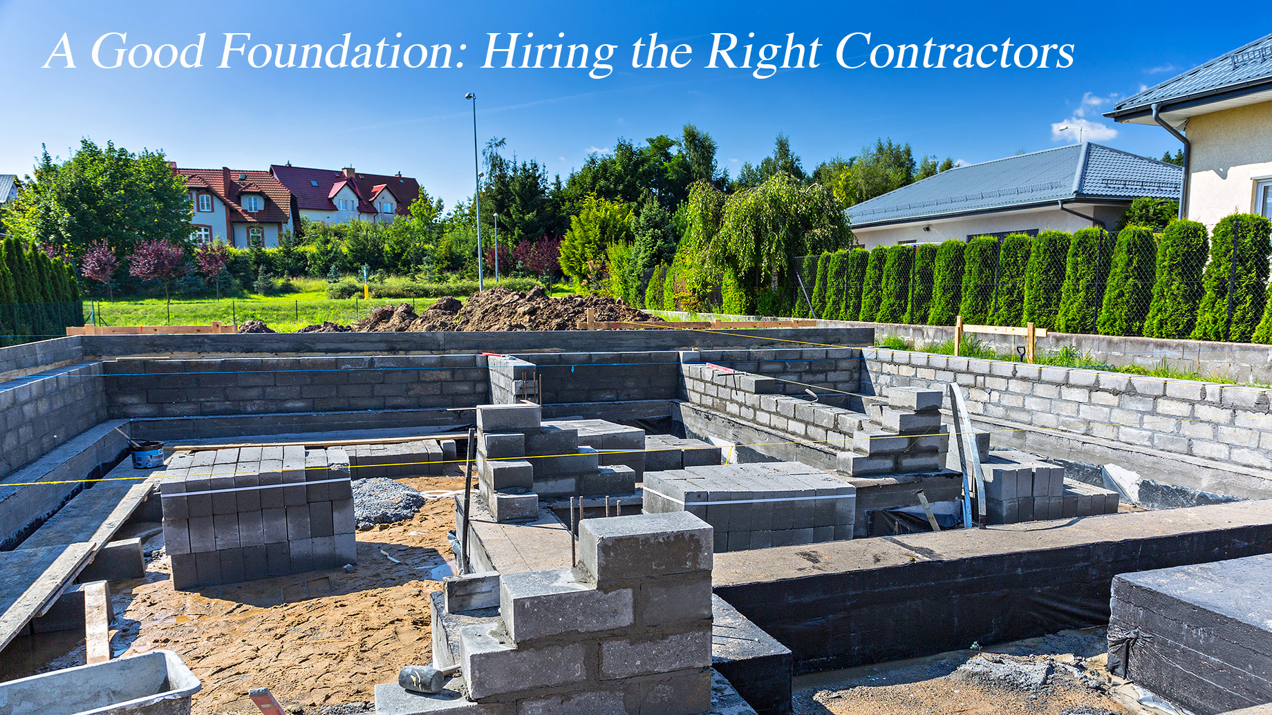 A Good Foundation - Hiring the Right Contractors
