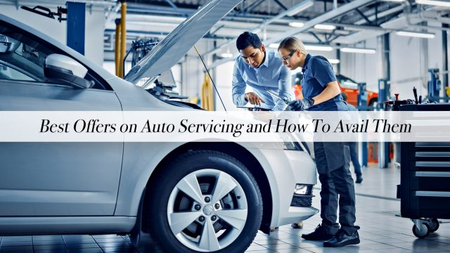 Best Offers on Auto Servicing and How To Avail Them