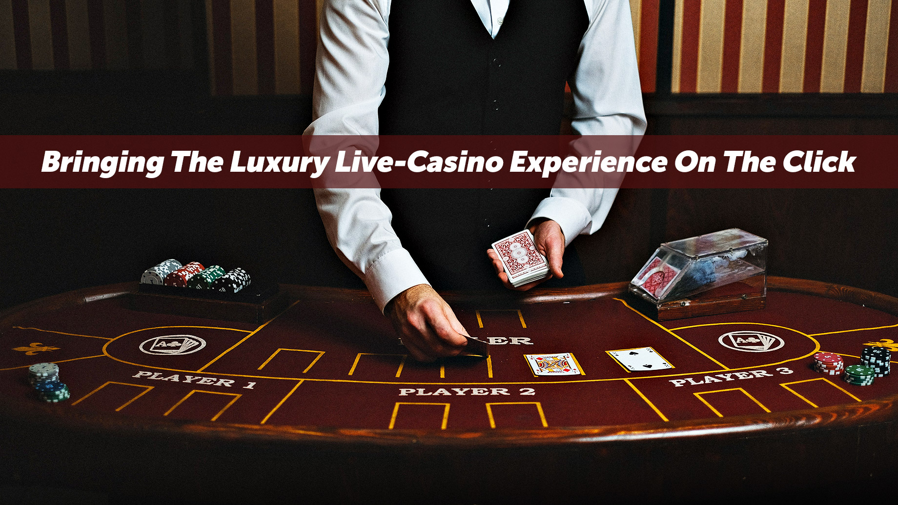 Bringing The Luxury Live-Casino Experience On The Click