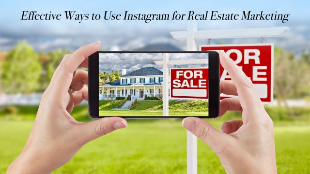 Effective Ways to Use Instagram for Real Estate Marketing