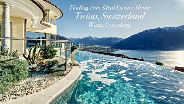 Finding Your Ideal Luxury Home in Ticino, Switzerland with Wetag Consulting