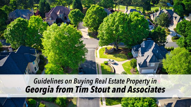Guidelines on Buying Real Estate Property in Georgia from Tim Stout and Associates