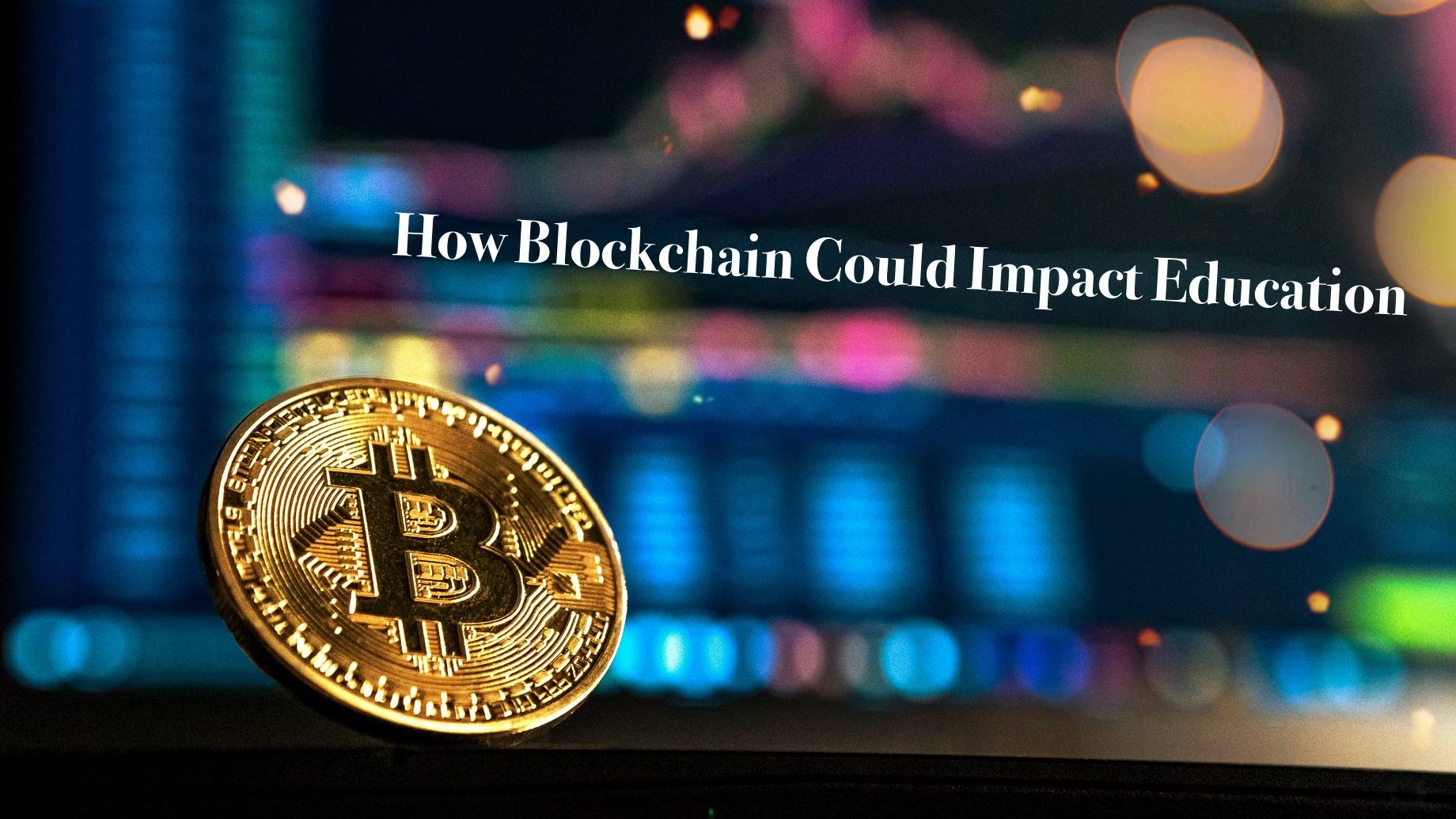 How Blockchain Could Impact Education