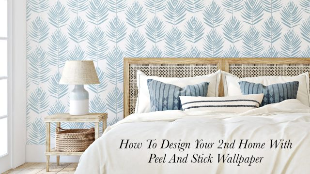 How To Design Your 2nd Home With Peel And Stick Wallpaper