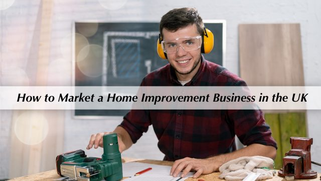 How to Market a Home Improvement Business in the UK