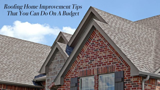 Roofing Home Improvement Tips That You Can Do On A Budget
