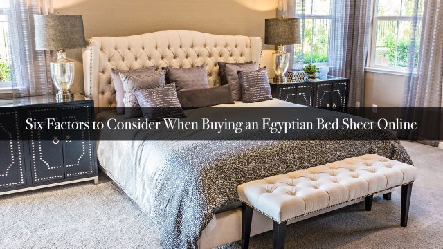 Six Factors to Consider When Buying an Egyptian Bed Sheet Online
