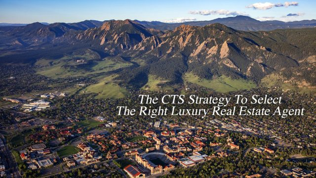 The CTS Strategy To Select The Right Luxury Real Estate Agent in Boulder, Colorado