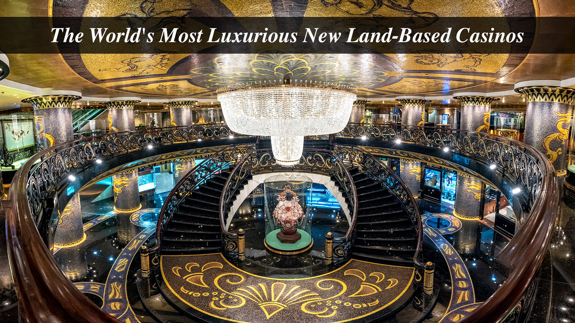 The World's Most Luxurious New Land-Based Casinos