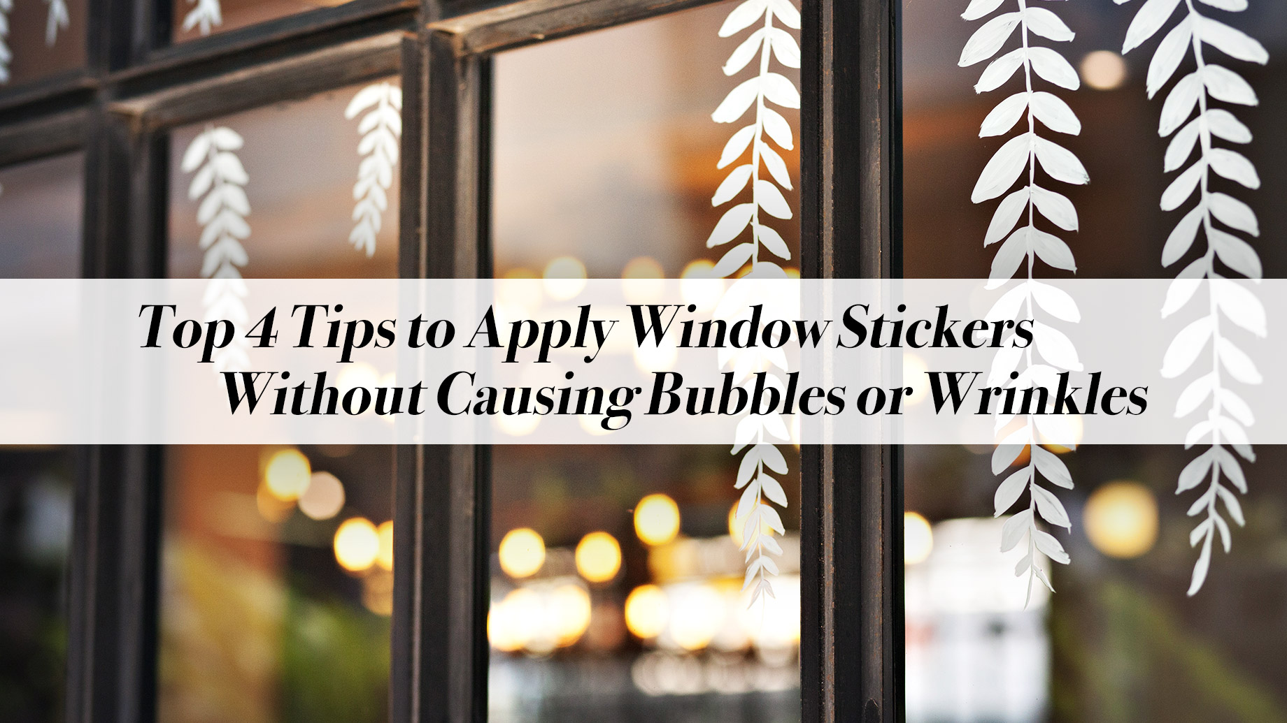 Top 4 Tips to Apply Window Stickers Without Causing Bubbles or Wrinkles