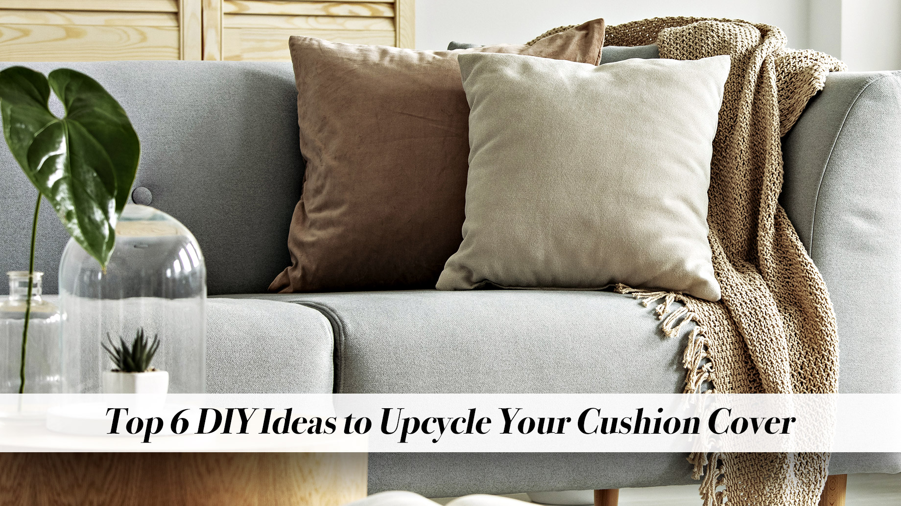Top 6 DIY Ideas to Upcycle Your Cushion Cover