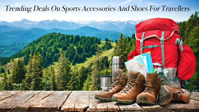 Trending Deals On Sports Accessories And Shoes For Travellers